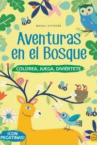 AVENTURAS EN EL BOSQUE. COLOREA, JUEGA, DIVIÉRTETE