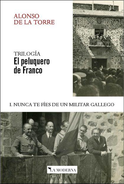NUNCA TE FIES DE UN MILITAR GALLEGO I. TRILOGIA EL PELUQUERO DE FRANCO.