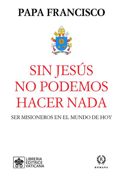 SIN JESÚS NO PODEMOS HACER NADA                                                 SER MISIONEROS