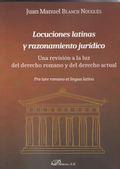 LOCUCIONES LATINAS Y RAZONAMIENTO JURÍDICO. UNA REVISIÓN A LA LUZ DEL DERECHO ROMANO Y DEL DERE