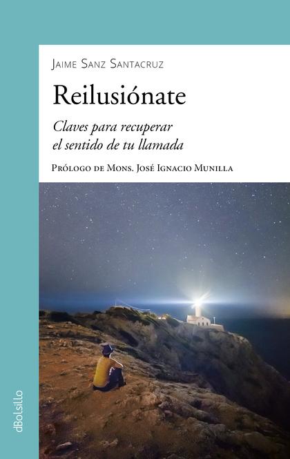 REILUSIÓNATE. CLAVES PARA RECUPERAR EL SENTIDO DE TU LLAMADA
