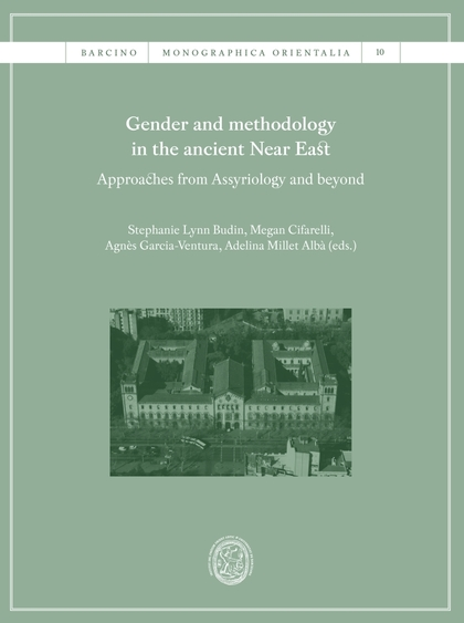 GENDER AND METHODOLOGY IN THE ANCIENT NEAR EAST: APPROACHES FROM ASSYRIOLOGY AND.