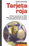 TARJETA ROJA: EL LIBRO SECRETO DE LA FIFA : SOBORNOS, MANIPULACIÓN DE VOTOS Y ESCÁNDALOS CON LA