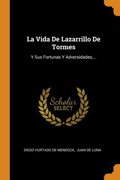 LA VIDA DE LAZARRILLO DE TORMES. Y SUS FORTUNAS Y ADVERSIDADES,...