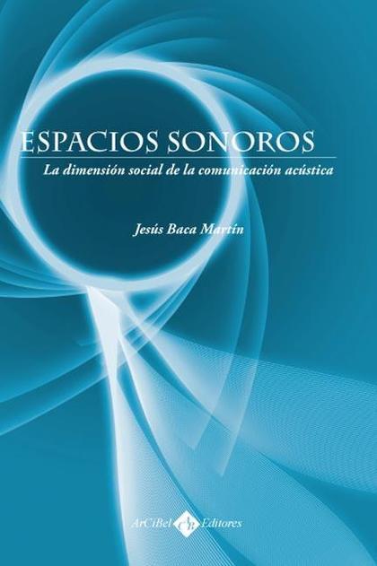 ESPACIOS SONOROS : LA DIMENSION SOCIAL DE LA COMUNICACION ACÚSTICA