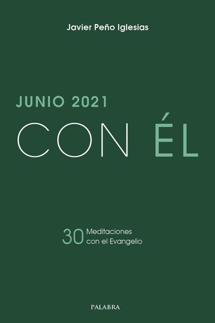 JUNIO 2021, CON ÉL. 30 MEDITACIONES CON EL EVANGELIO