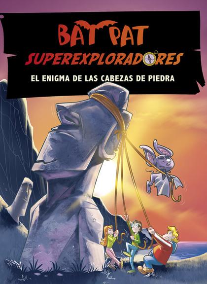 BAT PAT SUPEREXPLORADORES 5. EL ENIGMA DE LAS CABEZAS DE PIEDRA