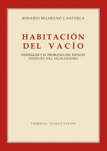 HABITACIÓN DEL VACÍO. AMPLIAR PORTADA  HEIDEGGER Y EL PROBLEMA DEL ESPACIO DESPUÉS DEL HUMANISM