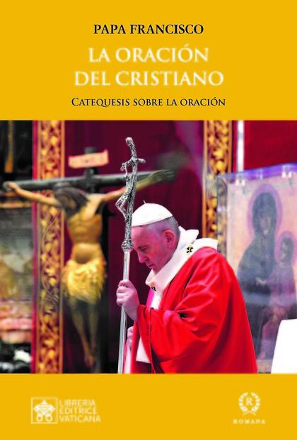 LA ORACIÓN DEL CRISTIANO. CATEQUESIS SOBRE LA ORACIÓN