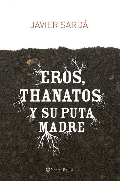 EROS, THANATOS Y SU PUTA MADRE