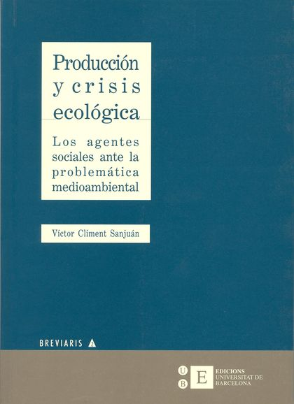 PRODUCCIÓN Y CRISIS ECOLÓGICA. LOS AGENTES SOCIALES ANTE LA PROBLEMÁTICA MEDIOAM