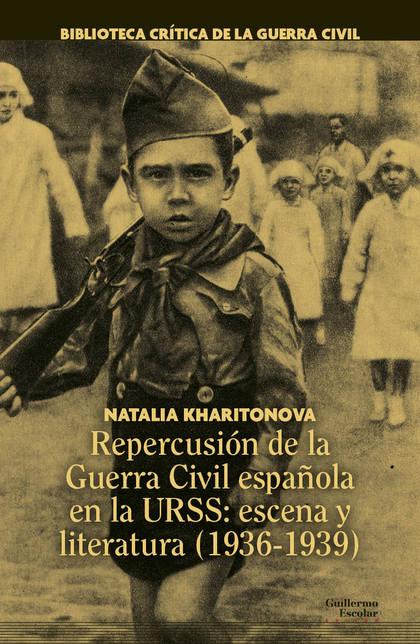 REPERCUSIÓN DE LA GUERRA CIVIL ESPAÑOLA EN LA URSS: ESCENA Y LITERATURA (1936-19.