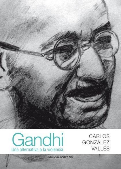 GANDHI : UNA ALTERNATIVA A LA VIOLENCIA