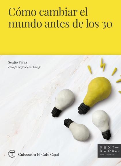 CÓMO CAMBIAR EL MUNDO ANTES DE LOS 30