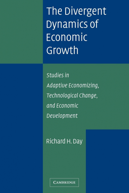 THE DIVERGENT DYNAMICS OF ECONOMIC GROWTH. STUDIES IN ADAPTIVE ECONOMIZING, TECHNOLOGICAL CHANG