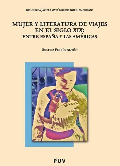 MUJER Y LITERATURA DE VIAJES EN EL SIGLO XIX : ENTRE ESPAÑA Y LAS AMÉRICAS
