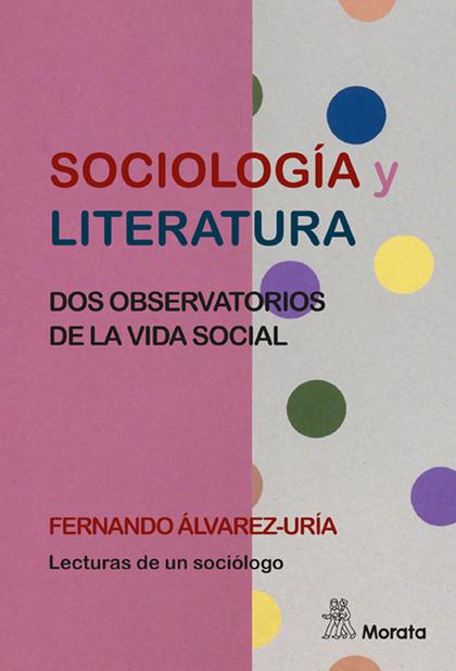 SOCIOLOGÍA Y LITERATURA. DOS OBSERVATORIOS DE LA VIDA SOCIAL