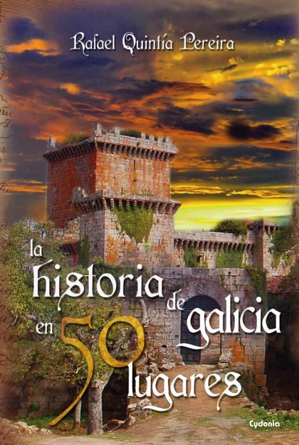 HISTORIA DE GALICIA EN 50 LUGARES,LA