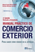MANUAL PRÁCTICO DE COMERCIO EXTERIOR. PARA SABER CÓMO VENDER EN EL EXTERIOR