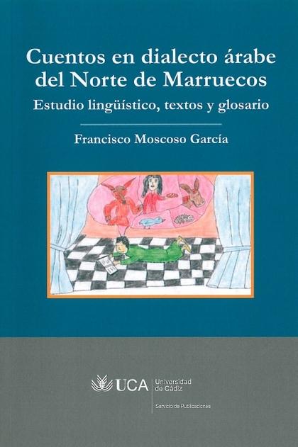 CUENTOS EN DIALECTO ÁRABE DEL NORTE DE MARRUECOS : ESTUDIO LINGÜÍSTICO, TEXTOS Y GLOSARIO