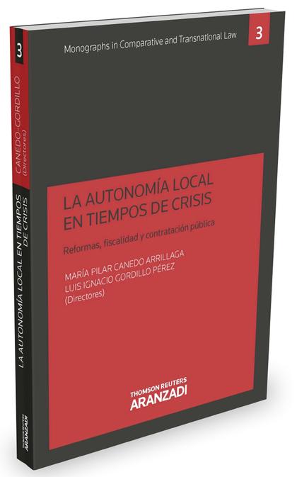 LA AUTONOMÍA LOCAL EN TIEMPOS DE CRISIS. REFORMAS, FISCALIDAD Y CONTRATACIÓN PÚBLICA