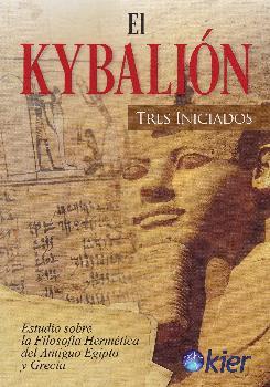 EL KYBALIÓN. ESTUDIO SOBRE LA FILOSOFÍA HERMÉTICA DEL ANTIGUO EGIPTO Y GRECIA