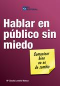 HABLAR EN PÚBLICO SIN MIEDO : COMUNICAR BIEN NO ES DE ZOMBIS