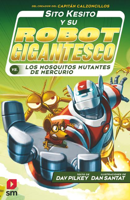 SITO KESITO Y SU ROBOT GIGANTESCO CONTRA LOS MOSQUITOS MUTANTES DE MERCURIO.