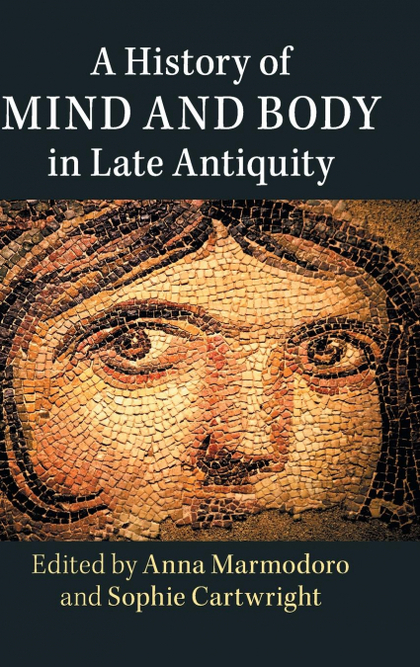 A HISTORY OF MIND AND BODY IN LATE ANTIQUITY