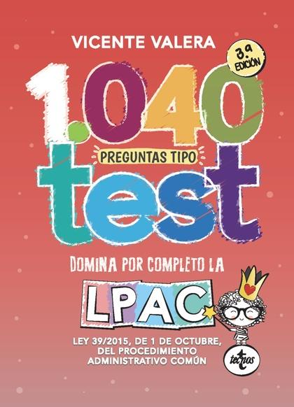 1040 PREGUNTAS TIPO TEST LPAC. LEY 39/2015, DE 1 DE OCTUBRE, DEL PROCEDIMIENTO ADMINISTRATIVO C