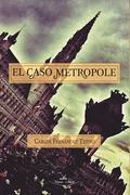 EL CASO METROPOLE