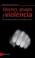 JÓVENES, GRUPOS Y VIOLENCIA : DE LAS TRIBUS URBANAS A LAS BANDAS LATINAS