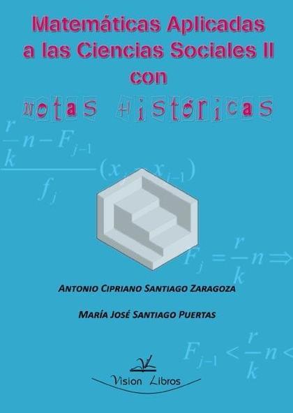 RESÚMENES DE MATEMÁTICAS APLICADAS A LAS CIENCIAS SOCIALES II : CON NOTAS HISTÓRICAS