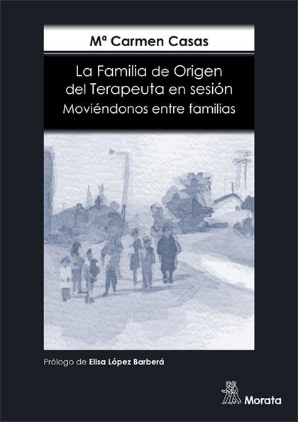 MOVIÉNDONOS ENTRE FAMILIAS. LA FAMILIA DE ORIGEN DEL TERAPEUTA EN SESIÓN