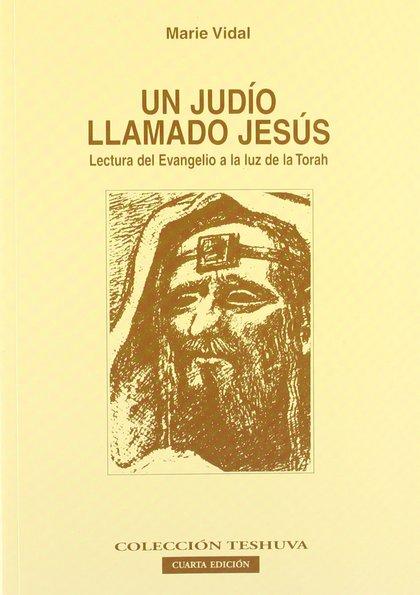 UN JUDÍO LLAMADO JESÚS. LECTURA DEL EVANGELIO A LA LUZ DE LA TORAH