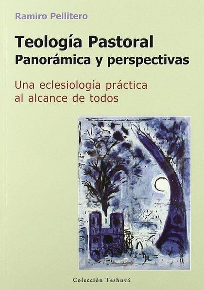 TEOLOGÍA PASTORAL. UNA ECLESIOLOGÍA PRÁCTICA AL ALCANCE DE TODOS