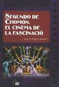 SEGUNDO DE CHOMÓN : EL CINEMA DE LA FASCINACIÓ