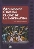 SEGUNDO DE CHOMÓN : EL CINE DE LA FASCINACIÓN