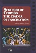 SEGUNDO DE CHOMÓN : THE CINEMA OF FASCINATION