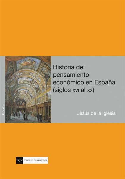 HISTORIA DEL PENSAMIENTO ECONÓMICO EN ESPAÑA, SIGLOS XVI AL XX