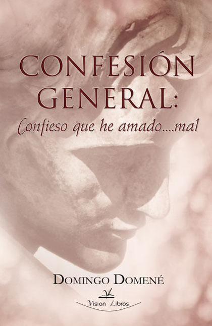 CONFESIÓN GENERAL : CONFIESO QUE HE AMADO... MAL