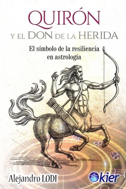 QUIRÓN Y EL DON DE LA HERIDA. EL SÍMBOLO DE LA RESILIENCIA EN ASTROLOGÍA