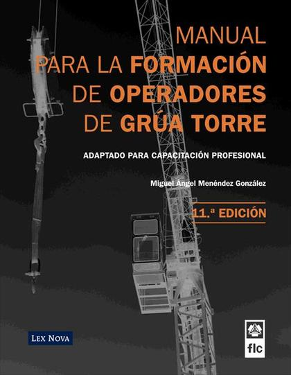 MANUAL PARA LA FORMACIÓN DE OPERADORES DE GRÚA TORRE, 11 ED.