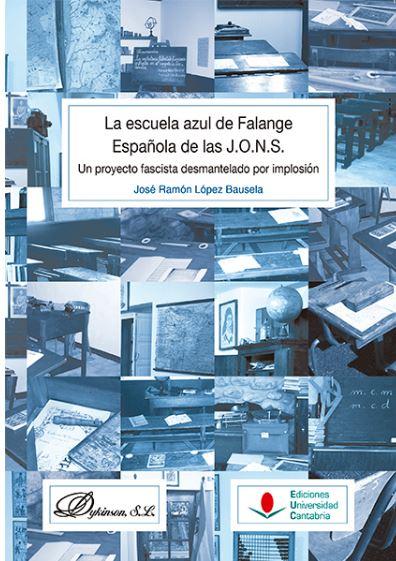 LA ESCUELA AZUL DE FALANGE ESPAÑOLA DE LAS J.O.N.S.. UN PROYECTO FASCISTA DESMANTELADO POR IMPL