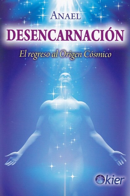 DESENCARNACIÓN. EL REGRESO AL ORIGEN CÓSMICO