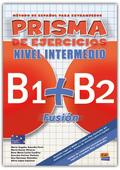 PRISMA FUSION B1+B2 EJERCICIOS N.INTERMEDIO.INCLUYE CONTENIDOS PARA SUPERAR EXAMEN DELE INTERME