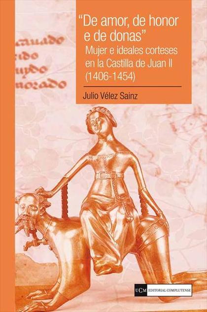 DE AMOR, DE HONOR E DE DONAS : MUJER E IDEALES CORTESES EN LA CASTILLA DE JUAN II, 1406-1454