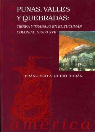PUNAS, VALLES Y QUEBRADAS: TIERRA Y TRABAJO EN EL TUCUMÁN COLONIAL, SI