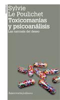 TOXICOMANÍAS Y PSICOANÁLISIS (2A ED). LAS NARCOSIS DEL DESEO