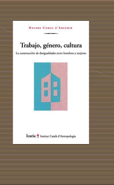 TRABAJO, GÉNERO Y CULTURA. LA CONSTRUCCIÓN DE DESIGUALDADES ENTRE HOMBRES Y MUJERES